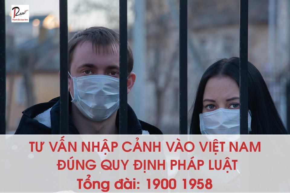 tư vấn nhập cảnh vào Việt Nam đúng quy định pháp luật