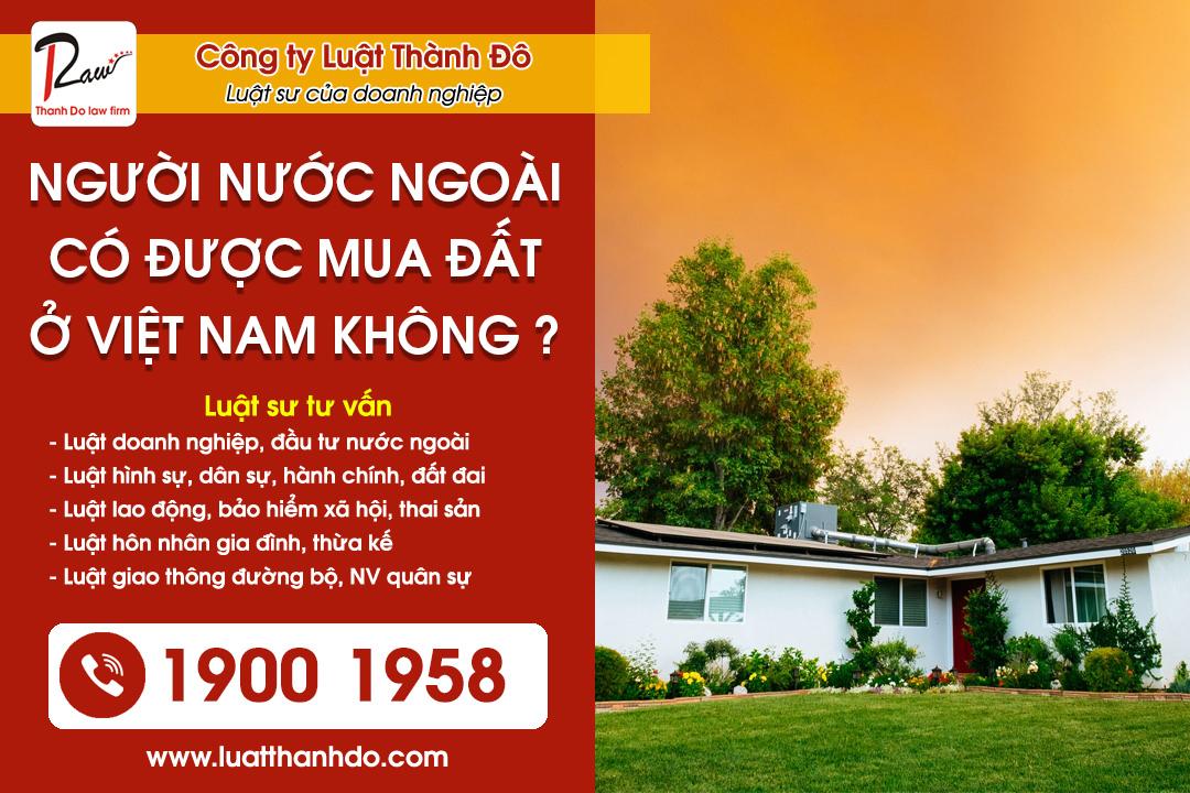 Người nước ngoài có được mua đất ở Việt Nam không ?