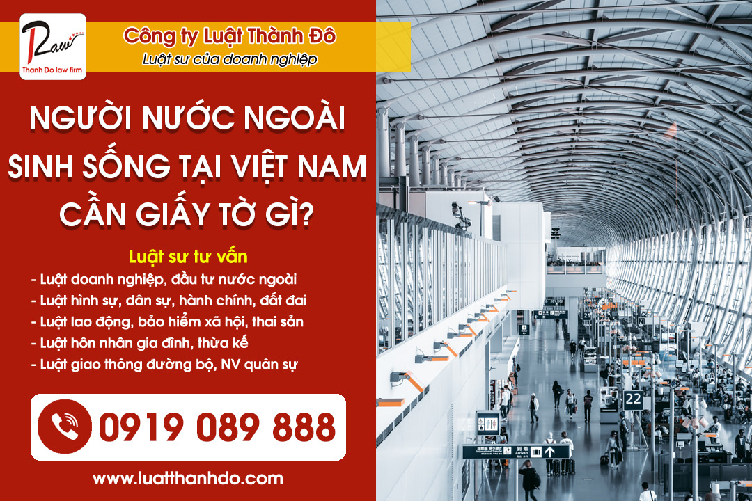 Người nước ngoài nhập cảnh, sinh sống và làm việc tại Việt Nam cần những giấy tờ gì?