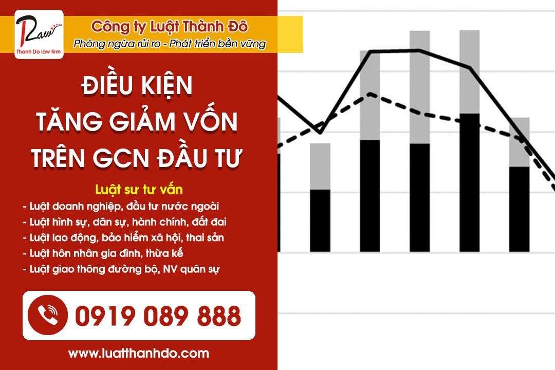 Điều kiện tăng, giảm vốn đầu tư trên Giấy chứng nhận đầu tư